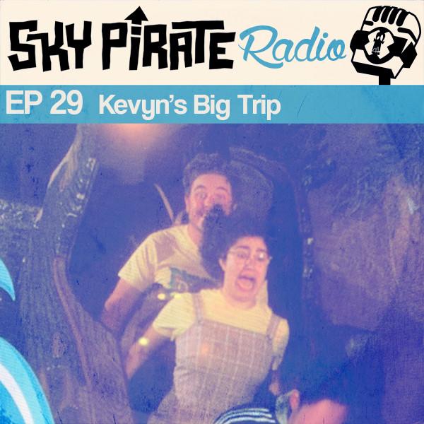 Sky Pirate Radio Ep 29 Kevyn's Big Trip